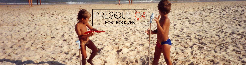 Presque_ca_Banniere_post_rock_vhs